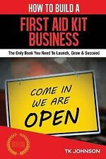 How to Build a First Aid Kit Business (Special Edition) : The Only Book You...