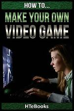 How to Make Your Own Video Game : Quick Start Guide by HTeBooks (2016,...