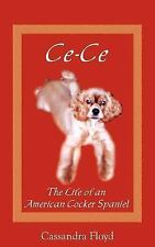 Ce-Ce : The Life of an American Cocker Spaniel by Cassan Floyd (2005, Paperback)