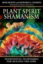 Plant Spirit Shamanism: Traditional Techniques for Healing the Soul, Ross Heaven