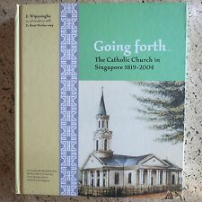 Going Forth...The Catholic Church in Singapore 1819-2004