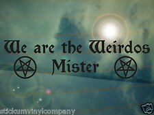 We are the Weirdos Mister Car Sticker/Decal *The Craft*Witches*Goth*Occult*
