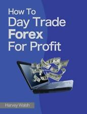 How to Day Trade Forex for Profit: By Walsh, Harvey