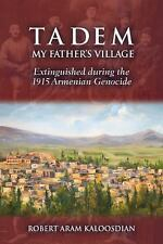 Tadem, My Father's Village: Extinguished during the 1915 Armenian Genocide by K