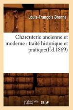 Charcuterie Ancienne Et Moderne: Traite Historique Et Pratique(ed.1869) (Paperba