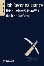 Job Reconnaissance : Using Hacking Skills to Win the Job Hunt Game by Josh...