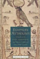 Egyptian Mythology A Guide to the Gods, Goddesses, and Traditions of Ancient Eg