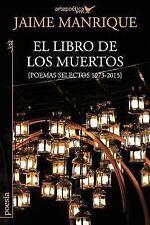 El Libro de Los Muertos : Poemas Selectos 1973-2015 by Jaime Manrique (2016,...