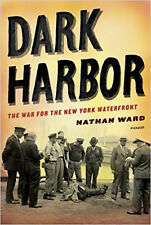Dark Harbor: The War for the New York Waterfront, Excellent, Ward, Nathan Book