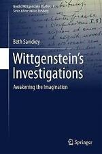 Wittgenstein's Investigations: Awakening the Imagination by Beth Savickey...