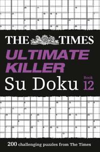 The Times Ultimate Killer Su Doku Book 12: 200 of the deadliest Su Doku puzzles