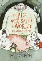 The Pig Who Saved the World - Hardcover By Shipton, Paul - VERY GOOD