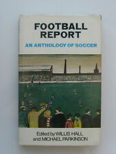 FOOTBALL REPORT An Anthology Of Soccer by W.Hall & M.Parkinson 1973 Book