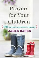 Prayers for Your Children : 90 Days of Heartfelt Prayer by James Banks (2015,...