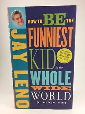 HOW TO BE THE FUNNIEST KID IN THE WHOLE WIDE WORLD BY JAY LENO