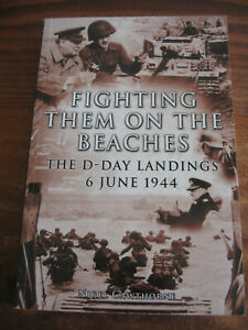 FIGHTING THEM ON THE BEACHES by  NIGEL CAWTHORNE - D-DAY LANDINGS 6 JUNE 1944