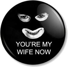 "YOU'RE MY WIFE NOW Papa Lazarou 1"" Pin Button Badge League of Gentleman Comedy"