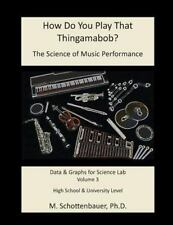 How Do You Play That Thingamabob? the Science of Music Performance: Volume 3...