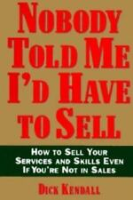 Nobody Told Me I'd Have to Sell: How to Sell Your Services and Skills, Even If