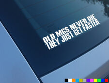 OLD MG NEVER DIE THEY JUST GET FASTER FUNNY CAR STICKER ZR ZS ZT ZT-T TF MGB