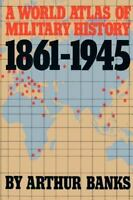 A World Atlas Of Military History 1861-1945: By Banks, Arthur