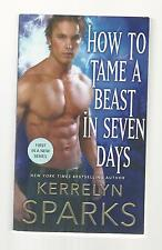 HOW TO TAME A BEAST IN 7 DAYS by KERRELYN SPARKS / EMBRACED #1/2017/PB/ LIKE NEW