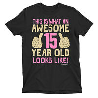 Kids GIRLS 15th Birthday T-Shirt AWESOME 15 Year Old Looks Like Gift Party Top