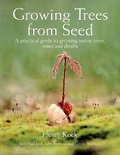 Growing Trees from Seed: A Practical Guide to Growing Trees, Vines and Shrubs...