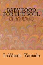 Baby Food for the Soul : Spiritual Nutrients for Babes in Christ and Other...