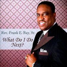 What Do I Do Next? by Rev. Frank E. Ray (CD, Jul-2011, Ty-Mo Gospel Music)