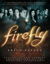 Firefly: Still Flying, A Celebration of Joss Whedons Acclaimed Tv Series Whedon,