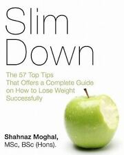 Slim Down : The 57 Top Tips That Offers a Complete Guide on How to Lose...
