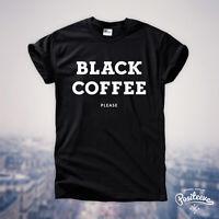 BLACK COFFEE PLEASE T-SHIRT CELINE PARIS SWAG CELFIE COCO SNOW  TOP UNISEX NEW
