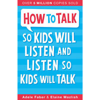 How To Talk So Kids Will Listen and Listen So Kids Will Talk By Adele Faber NEW
