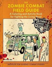 The Zombie Combat Field Guide: A Coloring and Activity Book For Fighting the Liv