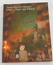 THREE DAYS IN MEXICO Magic Music Mezcal Joseph Bravo Paperback Travel Book
