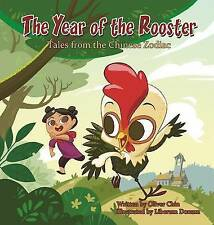 The Year of the Rooster: Tales from the Chinese Zodiac by Chin, Oliver -Hcover