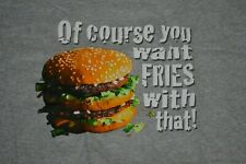 McDonalds Of Course You Want Fries With That Big Mac Burger T Shirt XL Nice NEW