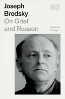 On Grief and Reason : Essays, Paperback by Brodsky, Joseph, Brand New, Free s...