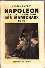 C1 Dupont NAPOLEON ET LA TRAHISON DES MARECHAUX 1814 Epuise