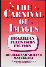 The Carnival of Images: Brazilian Television Fiction by Mattelart, Michele, Mat