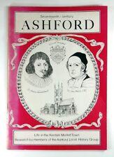 SEVENTEENTH CENTURY ASHFORD Life in the Kentish Market Town (1980) - 1ST