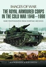 The Royal Armoured Corps in the Cold War 1946 - 1990 (Images of War) by Griffin,