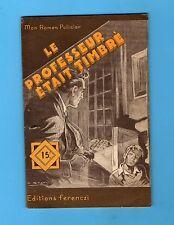 ►FERENCZI - MON ROMAN POLICIER N°408 - LE PROFESSEUR ETAIT TIMBRE - GUILDE -1956