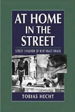At Home in the Street : Street Children of Northeast Brazil by Tobias Hecht (...