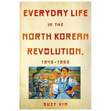 Everyday Life in the North Korean Revolution, 1945-1950 by Suzy Kim (2013,...