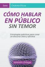 Oratoria Eficaz: Cómo Hablar Público : Estrategias Prácticas para Crear un...