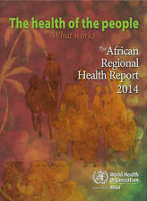 Health of the People: What Works, the African Regional Health Report 2014 by