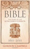 Bible: The Story of the King James Version by Campbell, Gordon