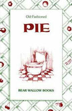 Old-Fashioned Pie Recipes Cookbook Bear Wallow Books NEW 1991
